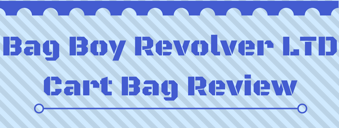 Bag Boy Revolver LTD Cart Bag Review