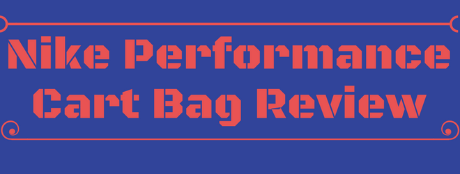 Nike Performance Cart Bag Review