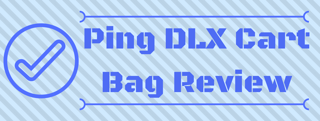 Ping DLX Cart Bag Review