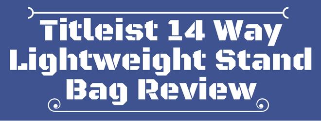 Titleist 14 Way Lightweight Stand Bag Review